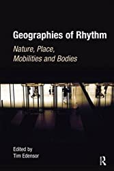 Geographies of Rhythm: Nature, Place, Mobilities and Bodies