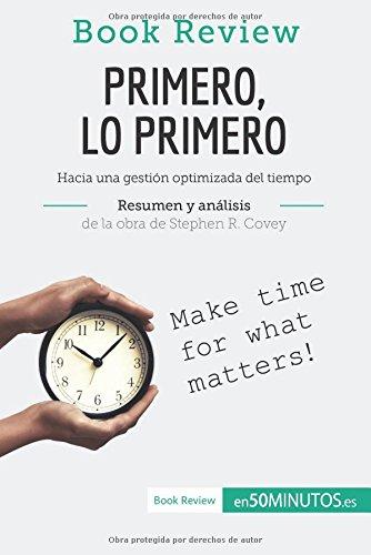 Primero, lo primero de Stephen R. Covey (Análisis de la obra): Hacia Una Gestión Optimizada Del Tiempo