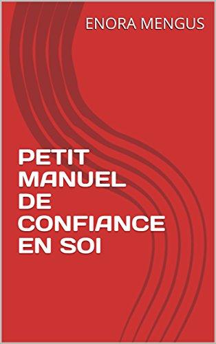 PETIT MANUEL DE CONFIANCE EN SOI par ENORA MENGUS