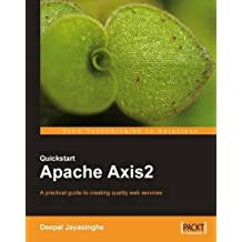 Quickstart Apache Axis2: A practical guide to creating quality web services by Deepal Jayasinghe (2008-05-26)