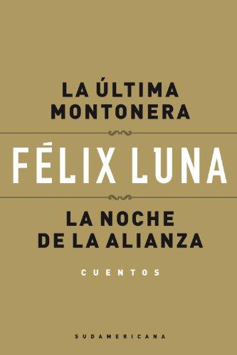 La última montonera - La noche de la alianza (Cuentos) por Félix Luna