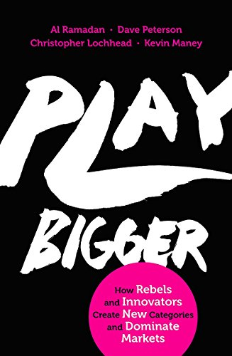Play Bigger: How Rebels and Innovators Create New Categories and Dominate Markets PDF Books