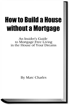 how to build a house without a mortgage an insider s