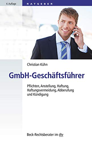 GmbH-Geschäftsführer: Pflichten, Anstellung, Haftung, Haftungsvermeidung, Abberufung und Kündigung (dtv Beck Rechtsberater)