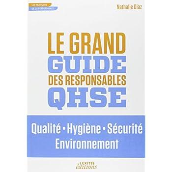 Le grand guide des responsables QHSE : Qualit, Hygiène, Sécurité, Environnement