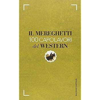 Il Mereghetti. 100 Capolavori Del Western