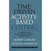 [(Time-Driven Activity-Based Costing: A Simpler and More Powerful Path to Higher Profits)] [Author: Robert Steven Kaplan] published on (April, 2007)