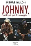 Johnny, quelque part un aigle. 40 ans d'amitié avec Johnny Hallyday - HarperCollins - 14/11/2018