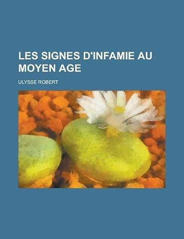 Les Signes D'Infamie Au Moyen Age.; Juifs, Sarrasins, Heretiques, Lepreux,