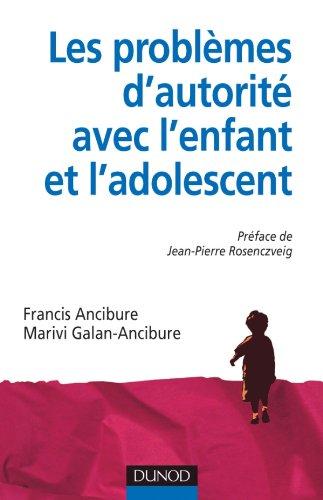 Les problèmes d'autorité avec l'enfant et l'adolescent par Francis Ancibure