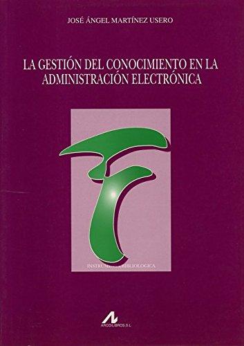 La gestión del conocimiento en la administración electrónica (Instrumenta Bibliologica) por José Ángel Martínez Usero