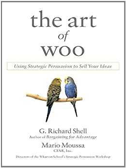 The Art of Woo: Using Strategic Persuasion to Sell Your Ideas von [Shell, G. Richard, Moussa, Mario]