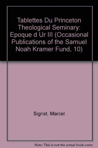 Tablettes Du Princeton Theological Seminary: Epoque d'Ur III (Occasional Publications of the Samuel Noah Kramer Fund, 10) (Kinder Bildungs-tabletten)
