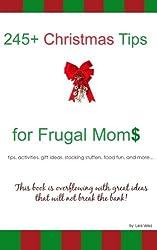245+ Christmas Tips for Frugal Moms by Lara Velez (2012-10-18)