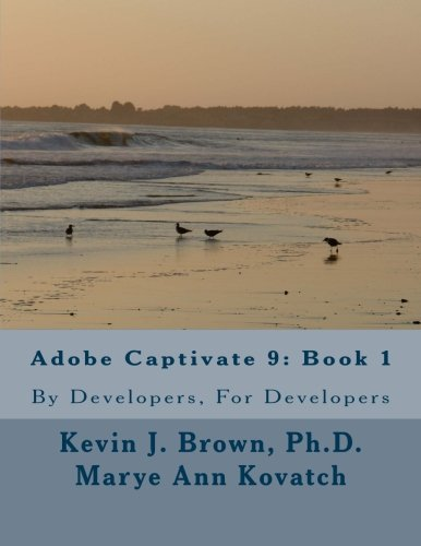 Adobe Captivate 9: Book 1: By Developers, For Developers: Volume 1