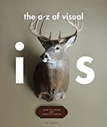 An A-Z of Visual Ideas: How to Solve Any Creative Brief by John Ingledew (2011-10-19)
