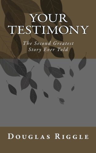 Your Testimony: The Second Greatest Story Ever Told by Douglas N Riggle (2013-07-23)