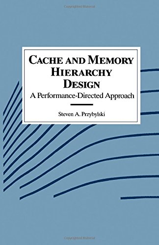 Cache and Memory Hierarchy Design: A Performance Directed Approach (The Morgan Kaufmann Series in Computer Architecture and Design)