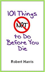 101 Things NOT to Do Before You Die