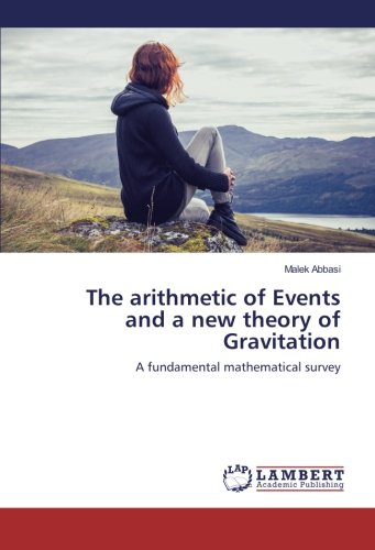 The arithmetic of Events and a new theory of Gravitation: A fundamental mathematical survey