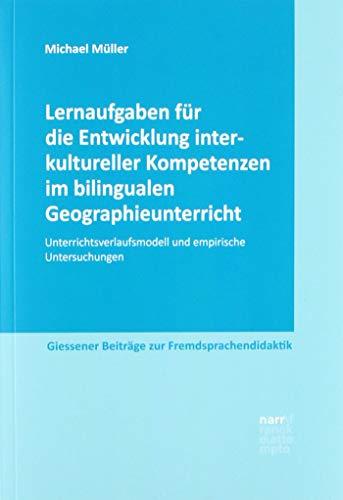 Lernaufgaben für die Entwicklung interkultureller Kompetenzen im bilingualen Geographieunterricht: Unterrichtsverlaufsmodell und empirische ... Beiträge zur Fremdsprachendidaktik)
