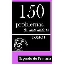 150 Problemas de Matematicas Para Segundo de Primaria (Tomo 1): Volume 1 (Colección de Problemas para 2º de Primaria) - 9781495388002