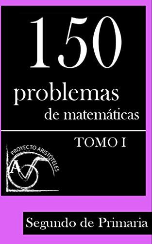 150 Problemas de Matematicas Para Segundo de Primaria (Tomo 1): Volume 1 (Colección de Problemas para 2º de Primaria) - 9781495388002 por Proyecto Aristoteles