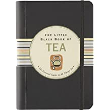 The Little Black Book of Tea: The Essential Guide to All Things Tea (Little Black Books)