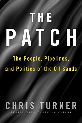 The Patch: The People, Pipelines, and Politics of the Oil Sands (English Edition)