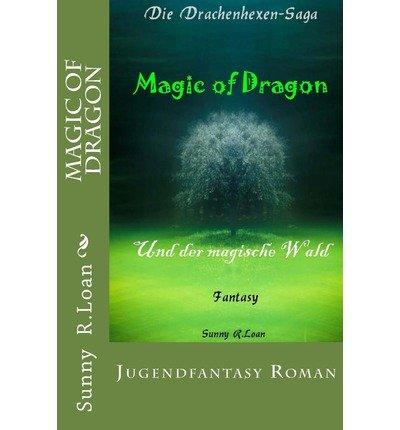 By Loan, Sunny R [ [ Magic of Dragon: Und Der Magische Wald (German) ] ] Mar-2013[ Paperback ]