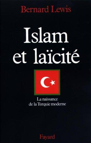 Islam et laïcité : La naissance de la Turquie moderne par Bernard Lewis