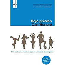 Bajo presion/ Under Pressure: Como educar a nuestros hijos en un mundo hiperexigente/Rescuing Our Children from the Culture of Hyper-parenting