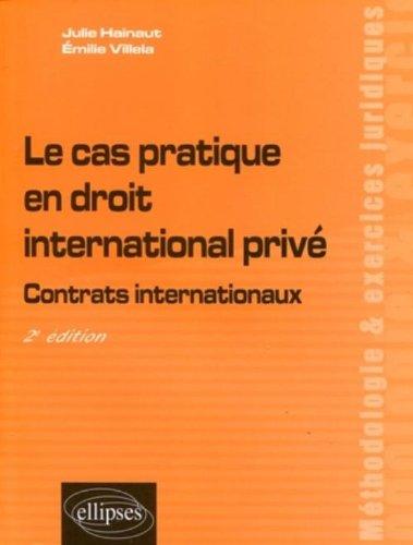 Le Cas Pratique en Droit International Prive Contrats Internationaux Deuxième Edition par Julie Hainaut
