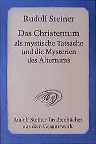 Das Christentum als mystische Tatsache und die Mysterien des Altertums (Rudolf Steiner Taschenbücher aus dem Gesamtwerk)