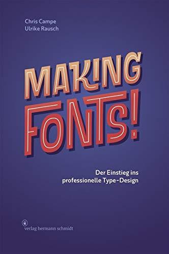 Making Fonts!: Der Einstieg ins professionelle Type-Design