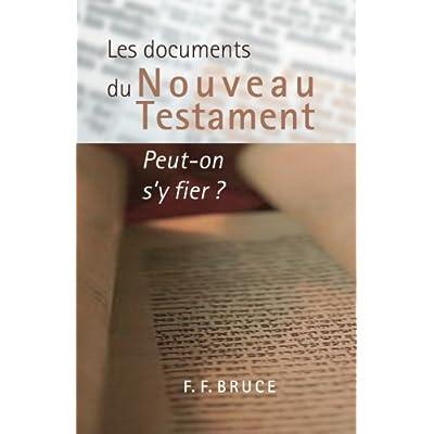 Les documents du Nouveau Testament : Peut-on s'y fier ? (The New Testament Documents : Are They Reliable?)