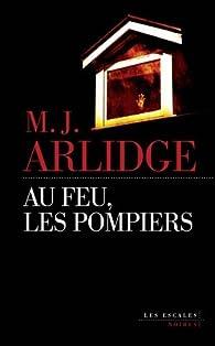 Au feu, les pompiers par M. J. Arlidge