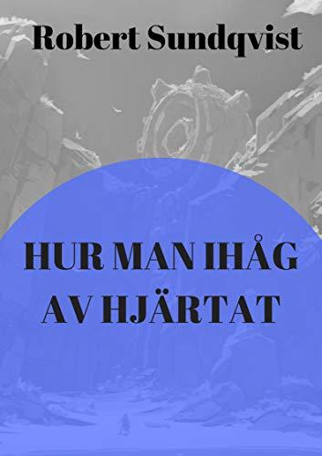Hur man ihåg av hjärtat (Swedish Edition) por Robert Sundqvist
