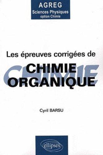 Les épreuves corrigées de chimie organique de l'agrégation de sciences physiques option chimie