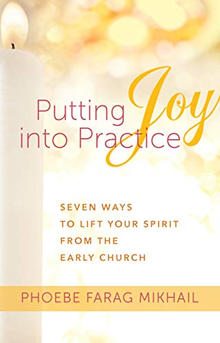 Putting Joy Into Practice: Seven Ways to Lift Your Spirit from the Early Church (English Edition)