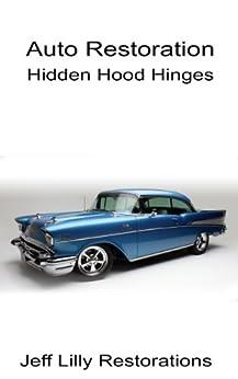 Automotive Restoration, Hidden Hood Hinges (English Edition) von [Lilly, Jeff]