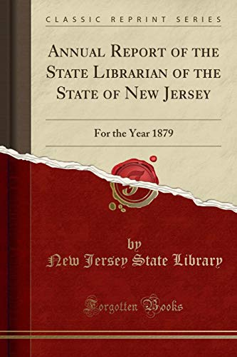 Annual Report of the State Librarian of the State of New Jersey: For the Year 1879 (Classic Reprint) por New Jersey State Library