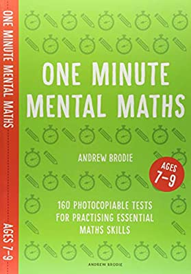 One Minute Mental Maths for Ages 7-9: 160 photocopiable tests for practising essential maths skills (Mental Maths in Minutes) by Andrew Brodie Publications