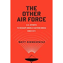 The Other Air Force: U.S. Efforts to Reshape Middle Eastern Media Since 9/11 (War Culture)