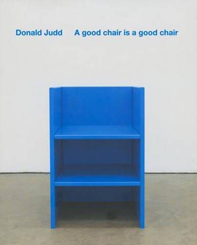 A Good Chair is a Good Chair: Donald Judd por Donald Judd