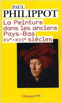 La peinture dans les anciens Pays-Bas : XVe-XVIe sicles de Paul Philippot ( 1 septembre 2008 )