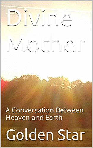 Divine Mother: A Conversation Between Heaven and Earth (English Edition)