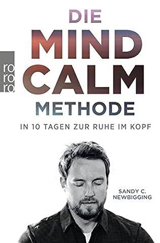 Die Mind-Calm-Methode: In 10 Tagen zur Ruhe im