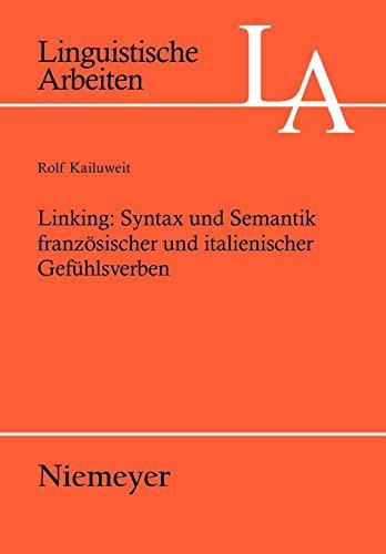 Linking: Syntax und Semantik französischer und italienischer Gefühlsverben: The Syntax and Semantics of French and Italian Verbs of Feeling (Linguistische Arbeiten, Band 493)