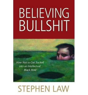 [(Believing Bullshit: How Not to Get Sucked into an Intellectual Black Hole)] [ By (author) Stephen Law ] [April, 2011]
